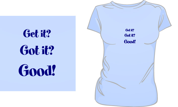 Get It? Got it? Good! t-shirt