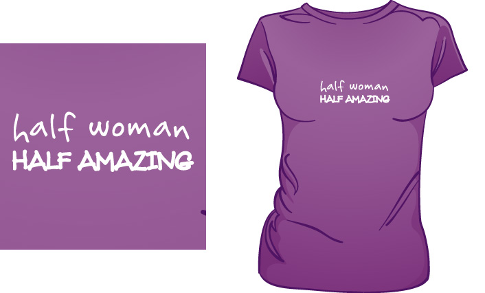 Half Woman Half Amazing t-shirt