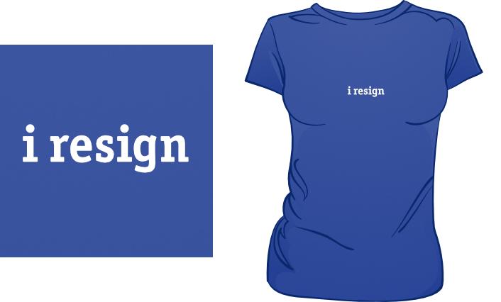 I Resign t-shirt