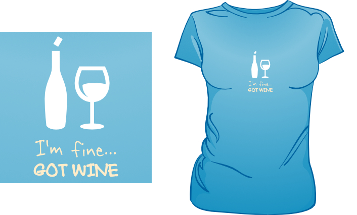 I'm Fine. Got Wine. t-shirt