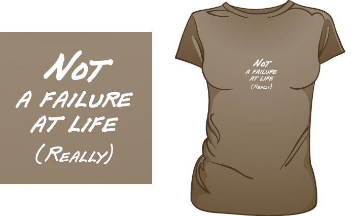 Not A Failure At Life (Really) t-shirt