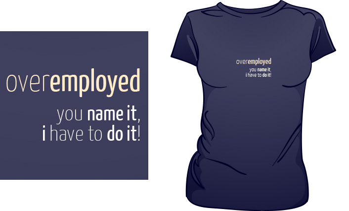 Over Employed t-shirt