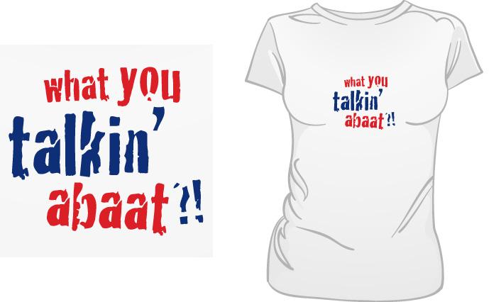 What You Talkin' Abaat?! t-shirt