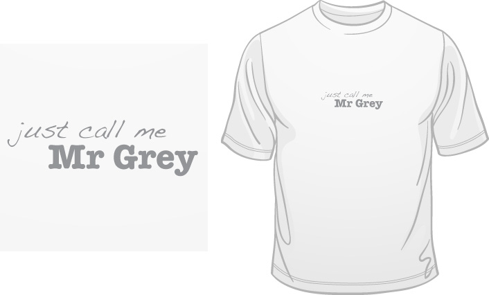 Just Call Me Mr Grey t-shirt