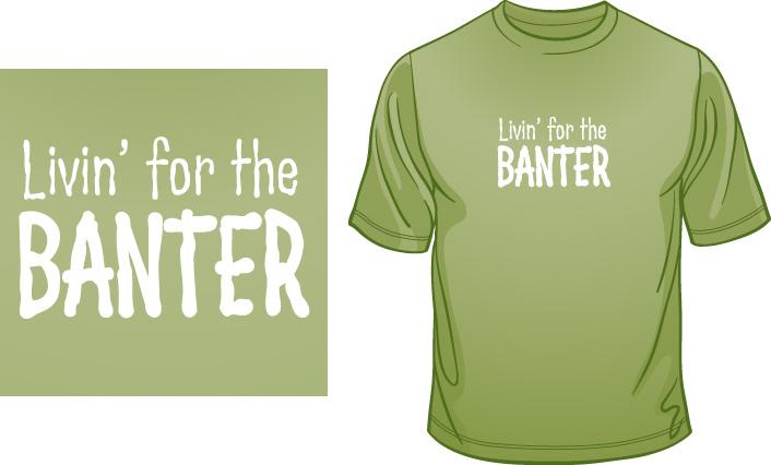 Livin' For The Banter t-shirt