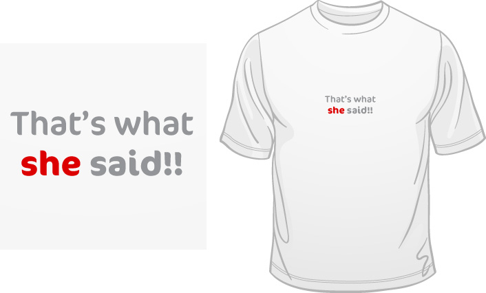 That's What She Said!! t-shirt