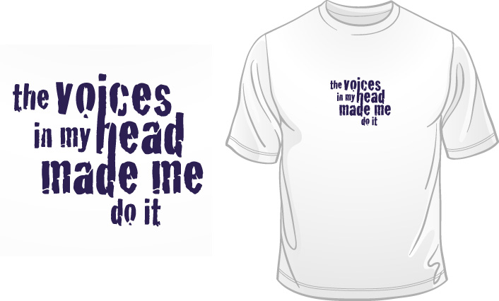 The Voices In My Head Made Do it t-shirt